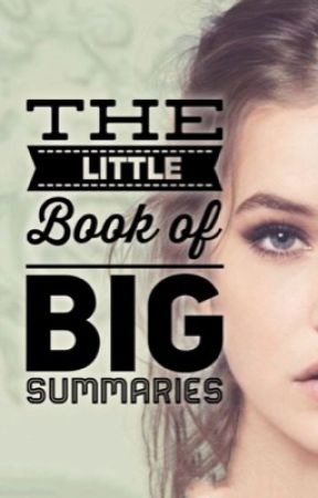 The Little Book of Big Summaries {START HERE!} by Elle_Wrote_It