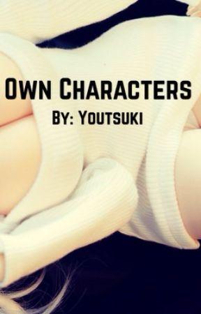 O W N    C H A R A C T E R S ❕❗️❕❗️ by Youtsuki