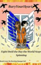 Fight Until the Day the World Stops Spinning (Levi Fan-fiction) by BuryYourHeart