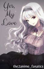 Yes, My Love (Sequel to Yes, My Lady) (Black Butler Fanfic) COMPLETE by the2anime_fanatics