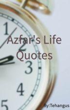 Azfar's Life Quotes by Tehangus