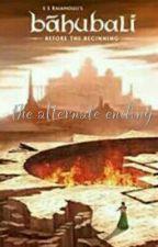 Bahubali( the alternate ending) by mahasweta999