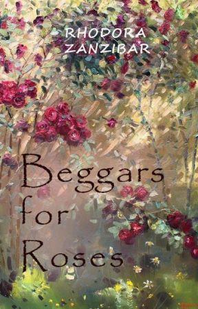 Beggars for Roses by RhodoraZanzibar