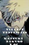 Villain Tendencies [ Katsuki Bakugo x OC ] COMPLETE cover