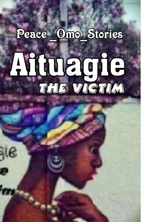 Aituagie(The Victim) by Peace_omo_stories