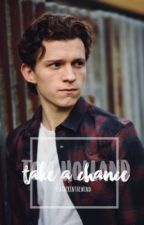 Take A Chance | Tom Holland X Reader by Featherinthewind