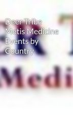Deer Tribe Metis Medicine Events by Country by DeerMetis