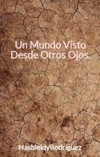 Un Mundo Visto Desde Otros Ojos. by HasbleidyRodriguez