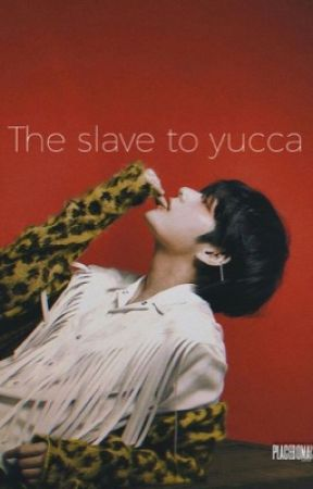 The slave to yucca //kth+jjk by placebomais