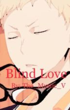 Blind Love {Tsukishima x Reader} by The_Mystic_V