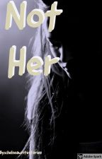 Not Her by chelseawritestories