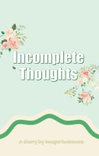 Incomplete Thoughts by tangerinebloom