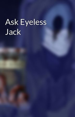 Ask Eyeless Jack by -EyelessJack