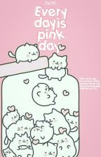 12cs   Every day is pink day  [ Fin ] bởi _VICthewritter_