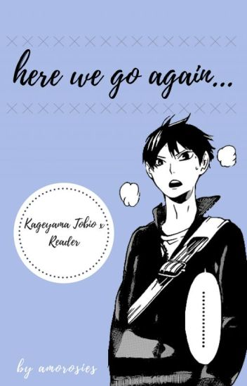 here we go again... [kageyama tobio x reader]