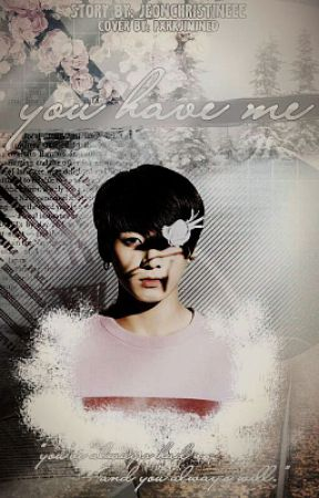 You Have Me (BTS fanfic/Jungkook fanfic) by JeonChristineee