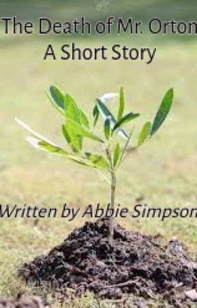 The Death of Mr. Orton- A Short Story by abbiesimps14
