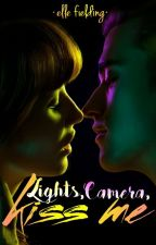 Lights, Camera, Kiss Me by ellefielding_author