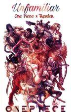 Unfamiliar || One Piece x Reader by redheadedpineapple