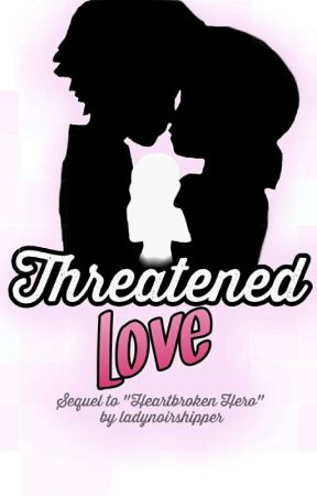 """Threatened Love (sequel to """"Heartbroken Hero"""") by ladynoirshipper"""