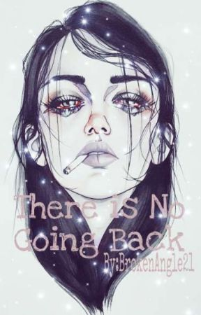 There is No Going Back  by BrokenAngle21