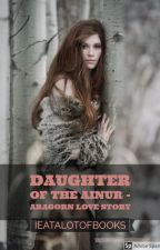 Daughter of the Ainur - Aragorn love story by ieatalotofbooks
