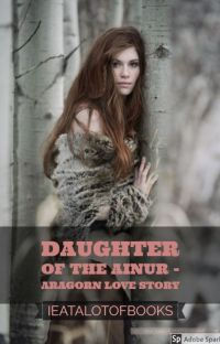 Daughter of the Ainur - Aragorn love story cover