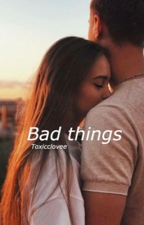Bad things by toxicclovee