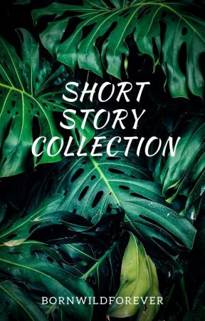 Short Story Collection by BornWildForever