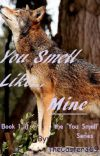 You Smell Like... Mine (Book 1 in the 'You Smell' series) cover