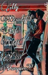 My Beautiful Life With A...Vampire???|COMPLETED| cover