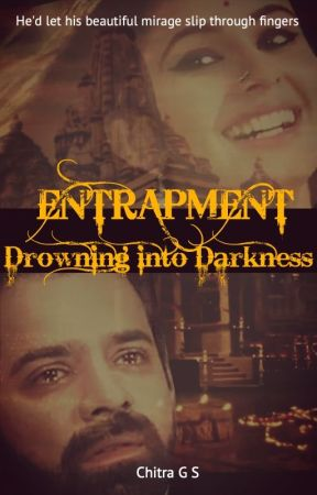 Entrapment- Drowning Into Darkness by ChitraGS