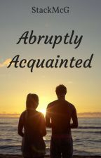 Abruptly Acquainted by StackMcG