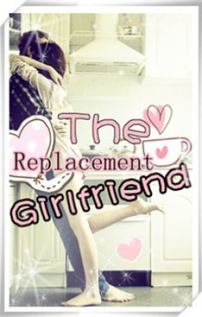 The Replacement Girlfriend by AubreyEatsHearts