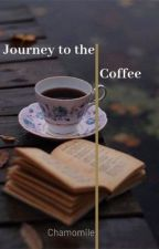 Journey to the Coffee by Chamomile_M