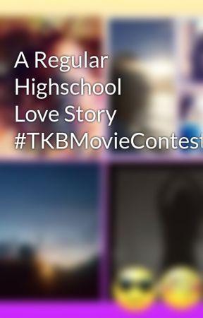 A Regular Highschool Love Story #TKBMovieContest by vickynp1226