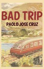Bad Trip by paolojcruz