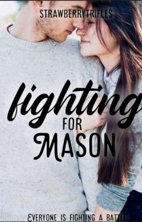 Fighting For Mason(COMPLETED) (✔️) by strawberrytrifles