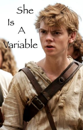She is a Variable ( maze runner fanfiction)  by Rikitikitavibitch
