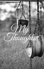 My Thoughts by TaylorWilson2424