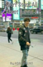 Short Story all about Harris J by RDA_RIDEAN