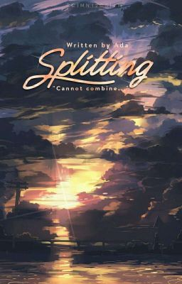 [Fanfiction - 12CS] Splitting