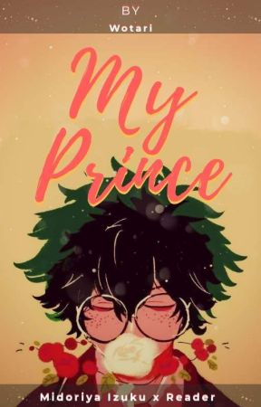 My Prince - Midoriya Izuku x Reader  by Wotari