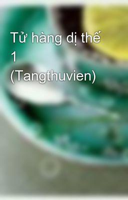 Tử hàng dị thế 1 (Tangthuvien)