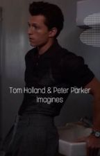 Tom Holland & Peter Parker Imagines by LeeJenoCutie