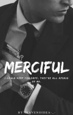 MERCIFUL by Ihavenoidea-_-