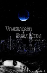 Underneath a Dark Moon (Twisted Dark #3) cover