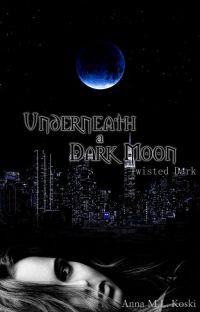 Underneath a Dark Moon (Twisted Dark #3) cover