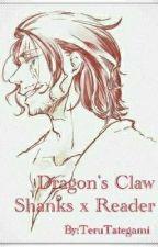 Dragon's Claw: Shanks x Reader by TeruTategami