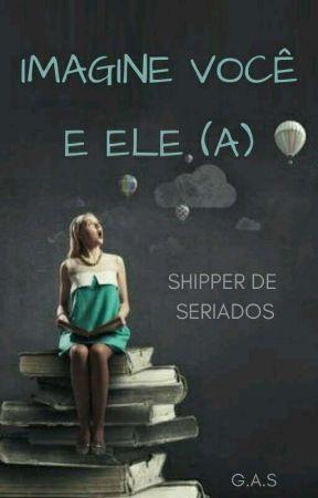 ABERTO 20/01/2020 - Imagine Você e Ele(a)! | Shipper de Seriados. by gracysaint